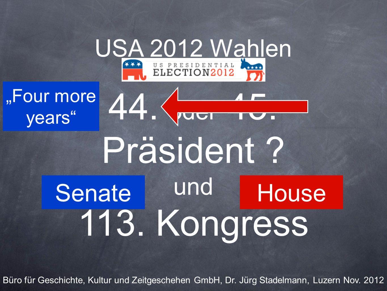 USA 2012 Wahlen 44. oder 45. Präsident ? und 113. Kongress Büro für Geschichte, Kultur und Zeitgeschehen GmbH, Dr. Jürg Stadelmann, Luzern Nov. 2012 F