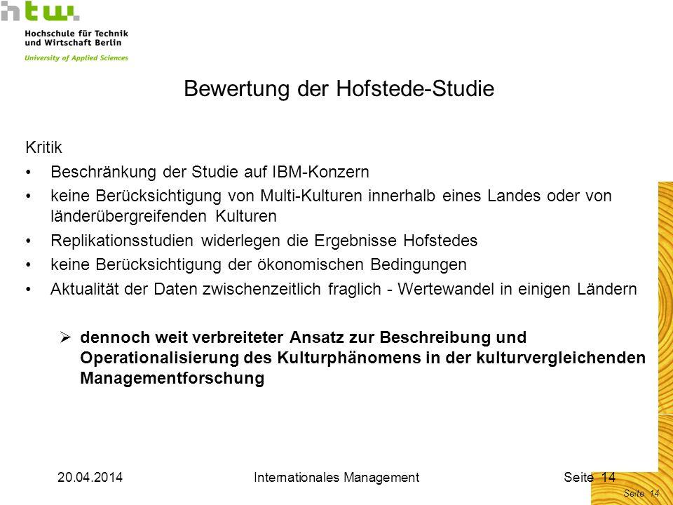 20.04.2014Internationales ManagementSeite 14 Bewertung der Hofstede-Studie Kritik Beschränkung der Studie auf IBM-Konzern keine Berücksichtigung von M