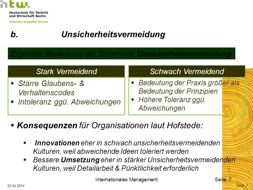Internationales ManagementSeite 7 20.04.2014 Seite 7 Ergebnis/ Bedeutung der Dimension Unsicherheitsvermeidung Stark VermeidendSchwach Vermeidend Bede