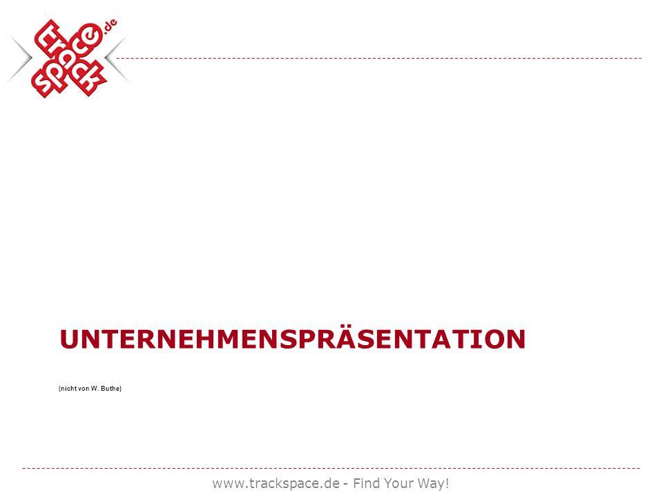 UNTERNEHMENSPRÄSENTATION (nicht von W. Buthe) www.trackspace.de - Find Your Way!