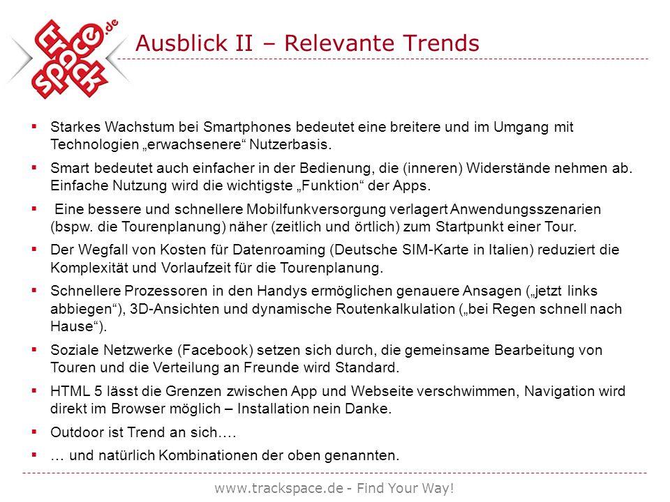 www.trackspace.de - Find Your Way! Ausblick II – Relevante Trends Starkes Wachstum bei Smartphones bedeutet eine breitere und im Umgang mit Technologi