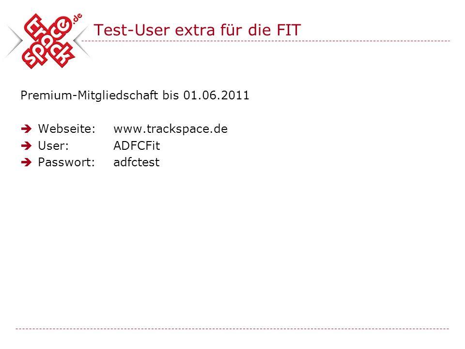 Test-User extra für die FIT Premium-Mitgliedschaft bis 01.06.2011 Webseite:www.trackspace.de User: ADFCFit Passwort:adfctest
