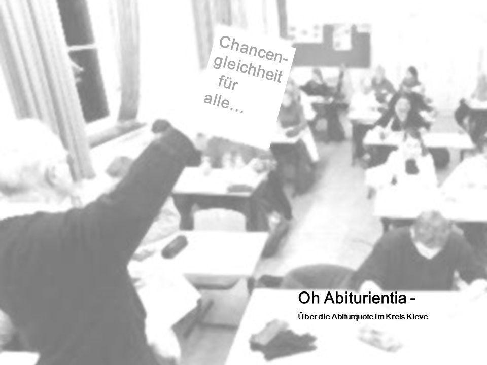 Oh Abiturientia - Über die Abiturquote im Kreis Kleve Chancen- gleichheit für alle…