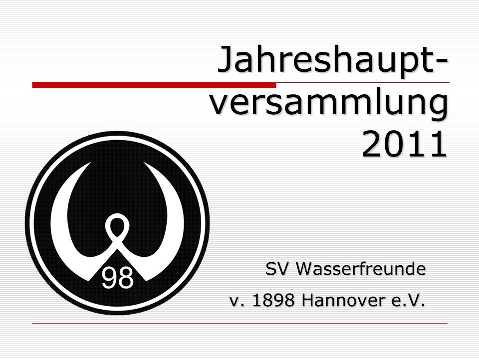 SV Wasserfreunde SV Wasserfreunde v. 1898 Hannover e.V. Jahreshaupt- versammlung 2011