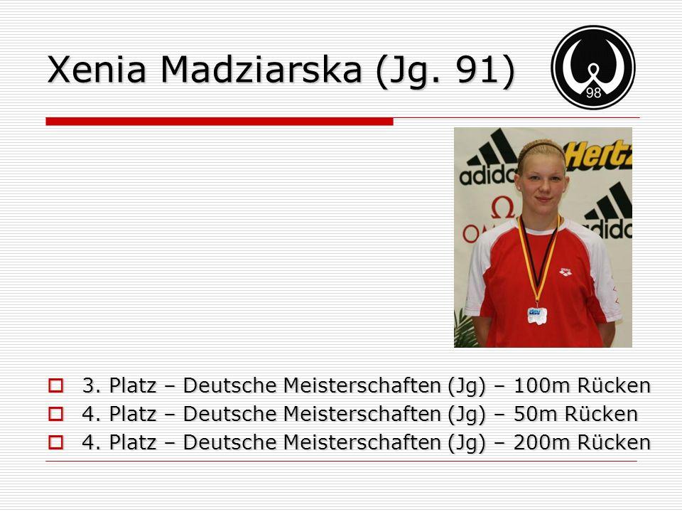 Xenia Madziarska (Jg. 91) 3. Platz – Deutsche Meisterschaften (Jg) – 100m Rücken 3. Platz – Deutsche Meisterschaften (Jg) – 100m Rücken 4. Platz – Deu