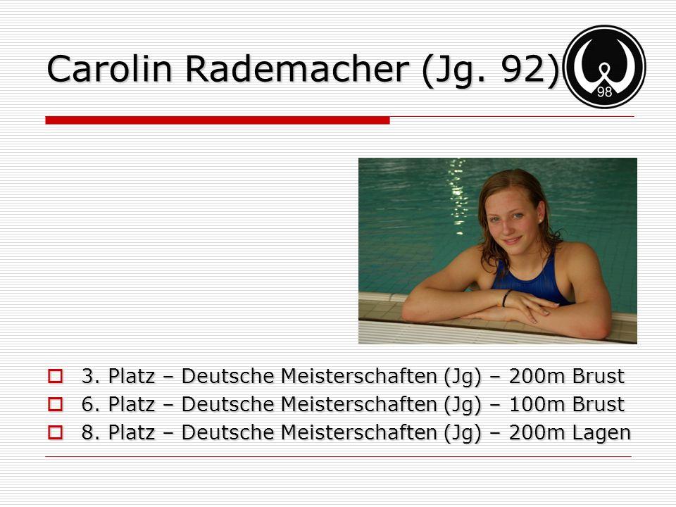 Carolin Rademacher (Jg. 92) 3. Platz – Deutsche Meisterschaften (Jg) – 200m Brust 3. Platz – Deutsche Meisterschaften (Jg) – 200m Brust 6. Platz – Deu