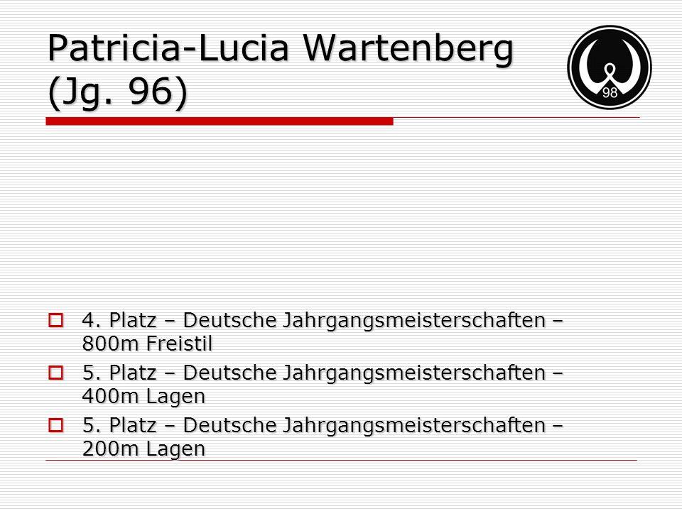 Patricia-Lucia Wartenberg (Jg. 96) 4. Platz – Deutsche Jahrgangsmeisterschaften – 800m Freistil 4. Platz – Deutsche Jahrgangsmeisterschaften – 800m Fr