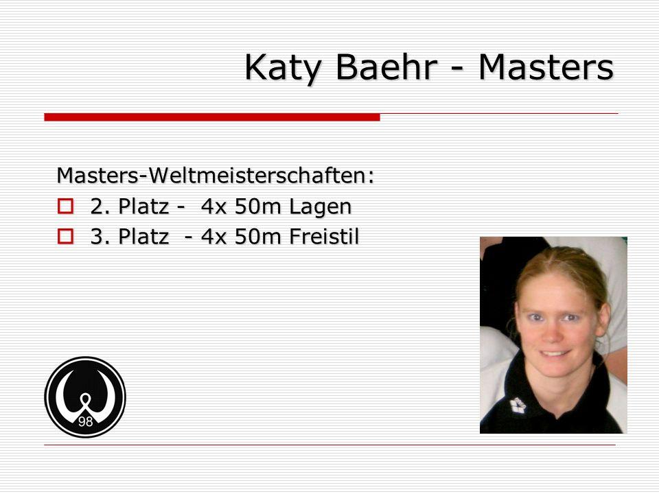Katy Baehr - Masters Masters-Weltmeisterschaften: 2. Platz - 4x 50m Lagen 2. Platz - 4x 50m Lagen 3. Platz - 4x 50m Freistil 3. Platz - 4x 50m Freisti