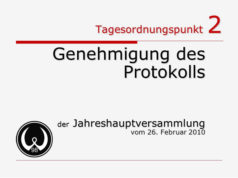 Tagesordnungspunkt 2 Genehmigung des Protokolls Protokolls der Jahreshauptversammlung vom 26. Februar 2010
