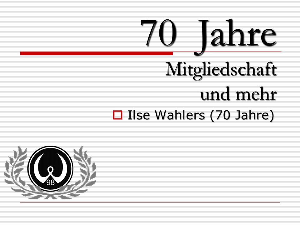 Ilse Wahlers (70 Jahre) 70 Jahre Mitgliedschaft und mehr
