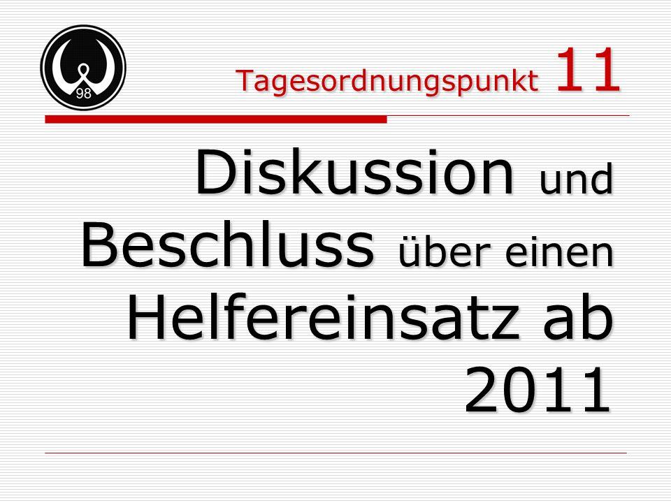 Tagesordnungspunkt 11 Diskussion und Beschluss über einen Helfereinsatz ab 2011