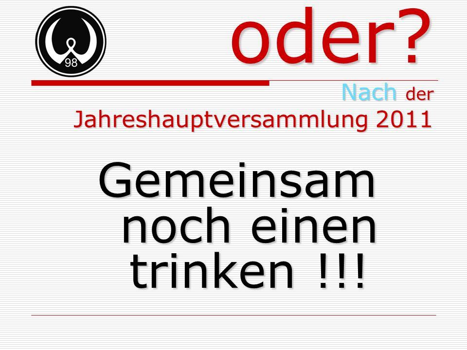 oder? Nach der Jahreshauptversammlung 2011 Gemeinsam noch einen trinken !!!
