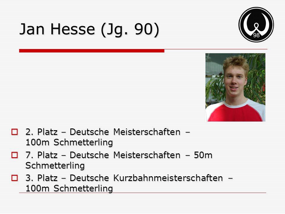 Jan Hesse (Jg. 90) 2. Platz – Deutsche Meisterschaften – 100m Schmetterling 2. Platz – Deutsche Meisterschaften – 100m Schmetterling 7. Platz – Deutsc