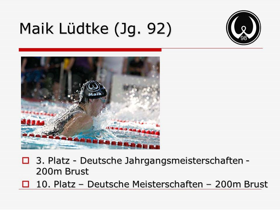Maik Lüdtke (Jg. 92) 3. Platz - Deutsche Jahrgangsmeisterschaften - 200m Brust 3. Platz - Deutsche Jahrgangsmeisterschaften - 200m Brust 10. Platz – D