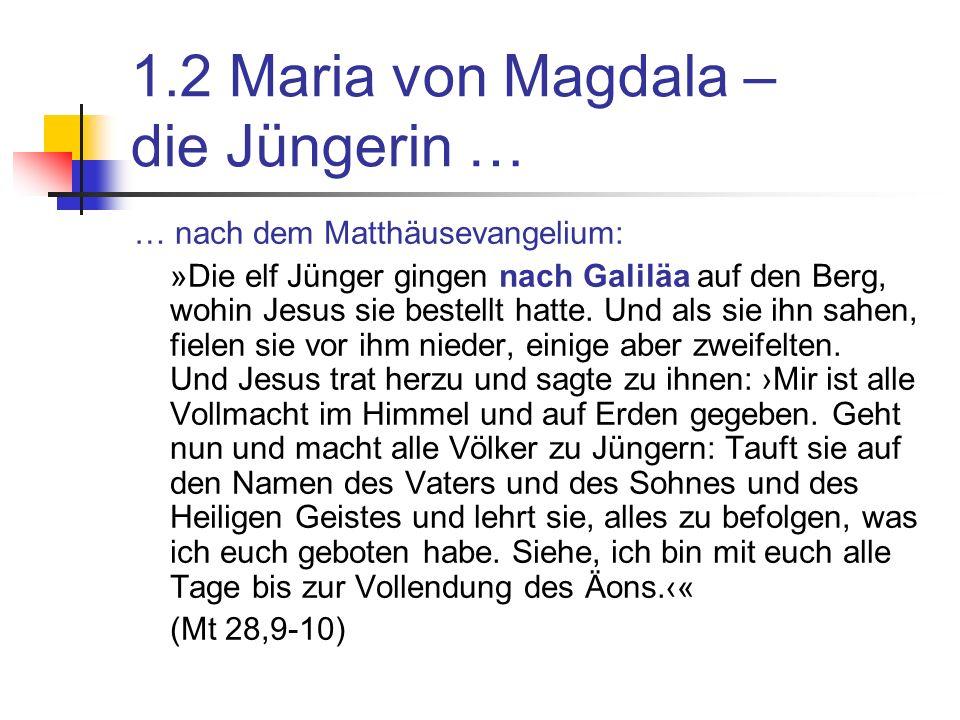 1.2 Maria von Magdala – die Jüngerin … … nach dem Matthäusevangelium: »Die elf Jünger gingen nach Galiläa auf den Berg, wohin Jesus sie bestellt hatte.