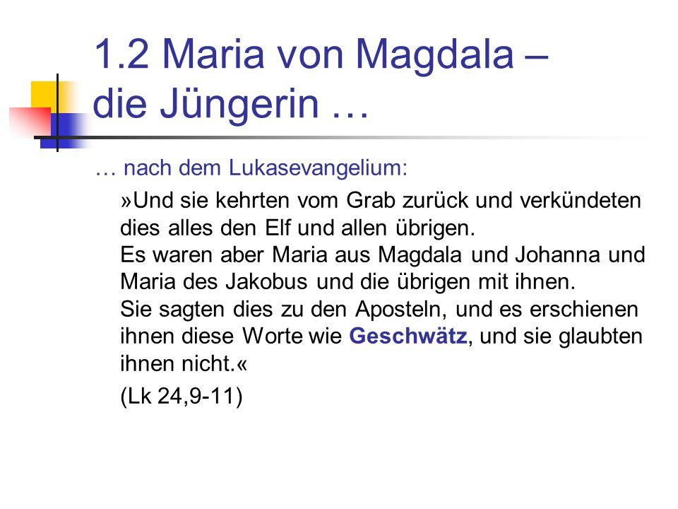 1.2 Maria von Magdala – die Jüngerin … … nach dem Lukasevangelium: »Und sie kehrten vom Grab zurück und verkündeten dies alles den Elf und allen übrigen.