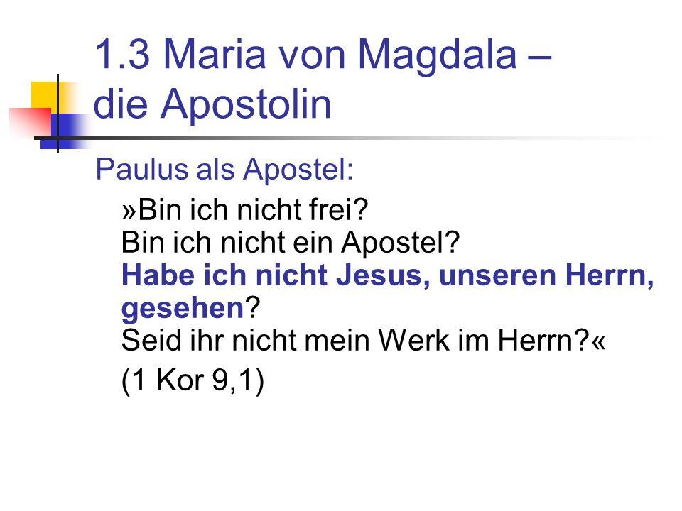 1.3 Maria von Magdala – die Apostolin Paulus als Apostel: »Bin ich nicht frei.