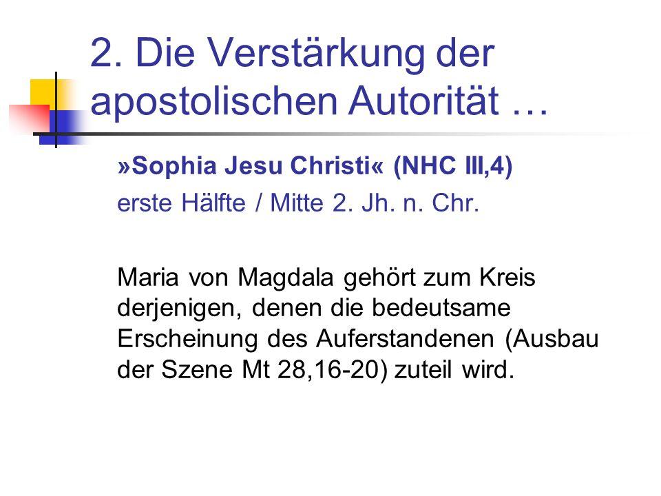 2. Die Verstärkung der apostolischen Autorität … »Sophia Jesu Christi« (NHC III,4) erste Hälfte / Mitte 2. Jh. n. Chr. Maria von Magdala gehört zum Kr