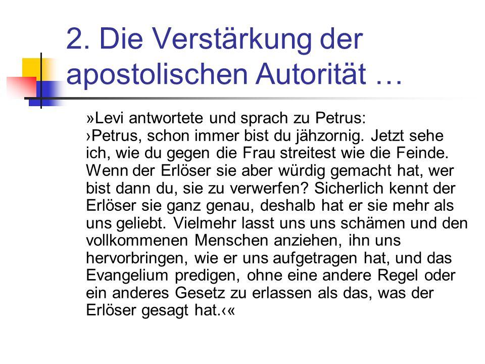 2. Die Verstärkung der apostolischen Autorität … »Levi antwortete und sprach zu Petrus: Petrus, schon immer bist du jähzornig. Jetzt sehe ich, wie du