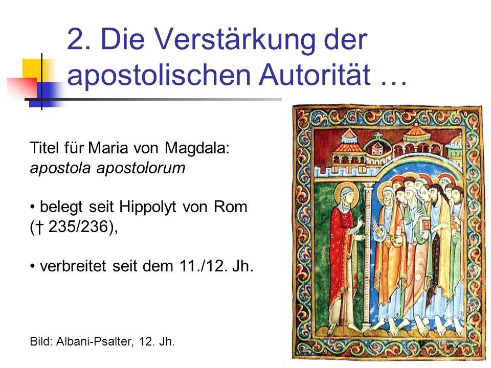 2. Die Verstärkung der apostolischen Autorität … Titel für Maria von Magdala: apostola apostolorum belegt seit Hippolyt von Rom ( 235/236), verbreitet