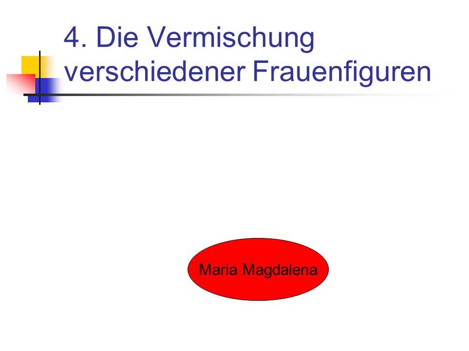 4. Die Vermischung verschiedener Frauenfiguren Maria Magdalena