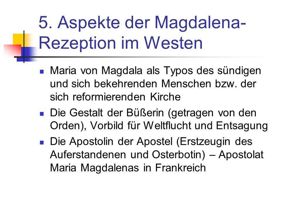 5. Aspekte der Magdalena- Rezeption im Westen Maria von Magdala als Typos des sündigen und sich bekehrenden Menschen bzw. der sich reformierenden Kirc