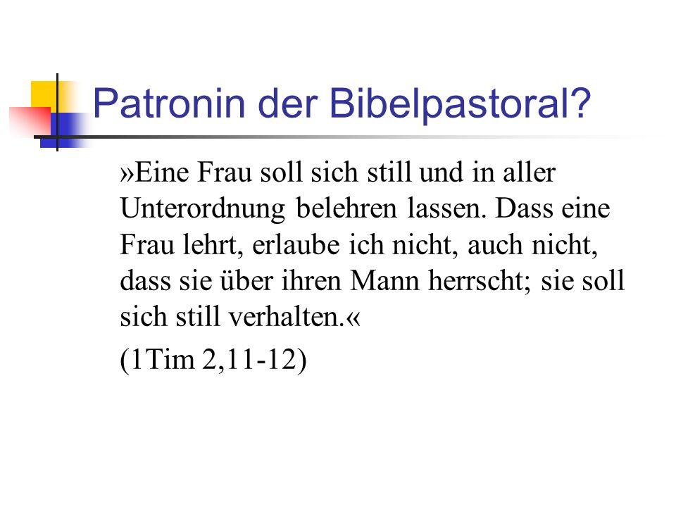 Patronin der Bibelpastoral.»Eine Frau soll sich still und in aller Unterordnung belehren lassen.