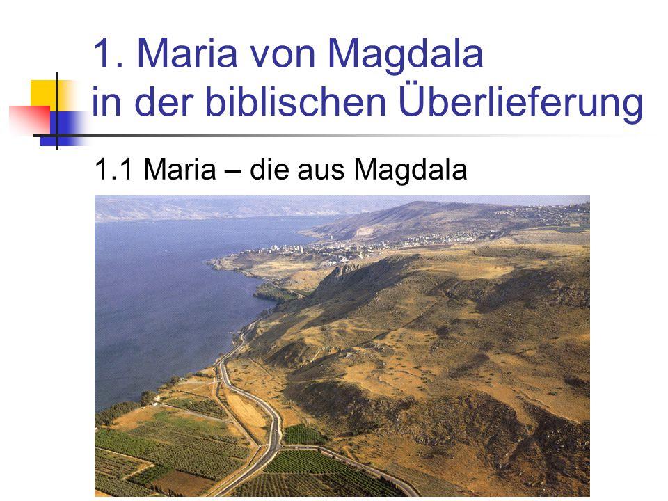 1. Maria von Magdala in der biblischen Überlieferung 1.1 Maria – die aus Magdala