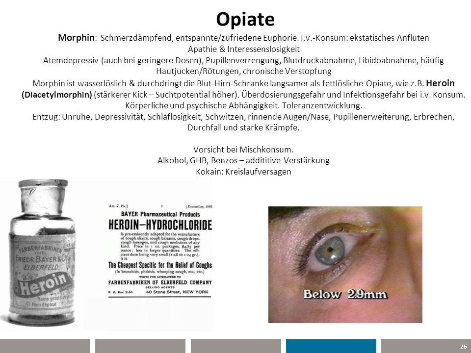 26 Opiate Morphin : Schmerzdämpfend, entspannte/zufriedene Euphorie. I.v.-Konsum: ekstatisches Anfluten Apathie & Interessenslosigkeit Atemdepressiv (