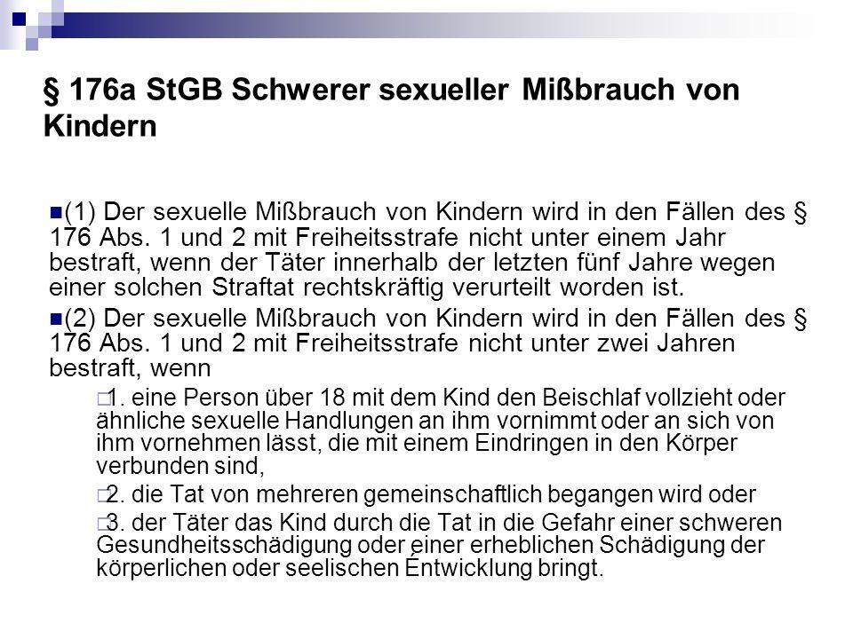 § 176a StGB Schwerer sexueller Mißbrauch von Kindern (1) Der sexuelle Mißbrauch von Kindern wird in den Fällen des § 176 Abs.