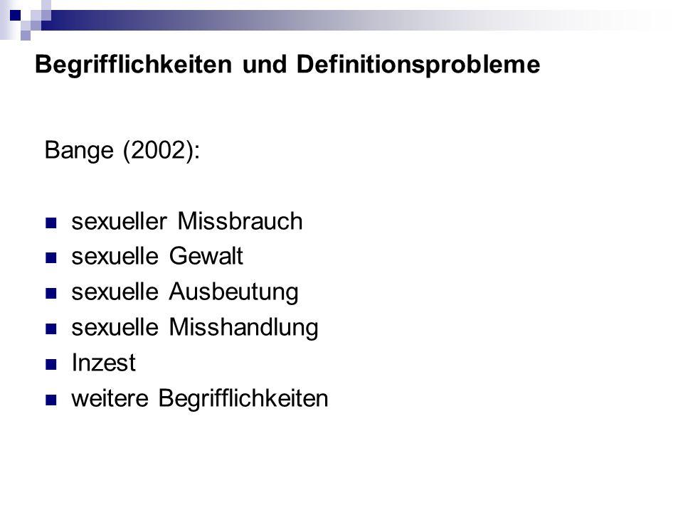Begrifflichkeiten und Definitionsprobleme Bange (2002): sexueller Missbrauch sexuelle Gewalt sexuelle Ausbeutung sexuelle Misshandlung Inzest weitere Begrifflichkeiten