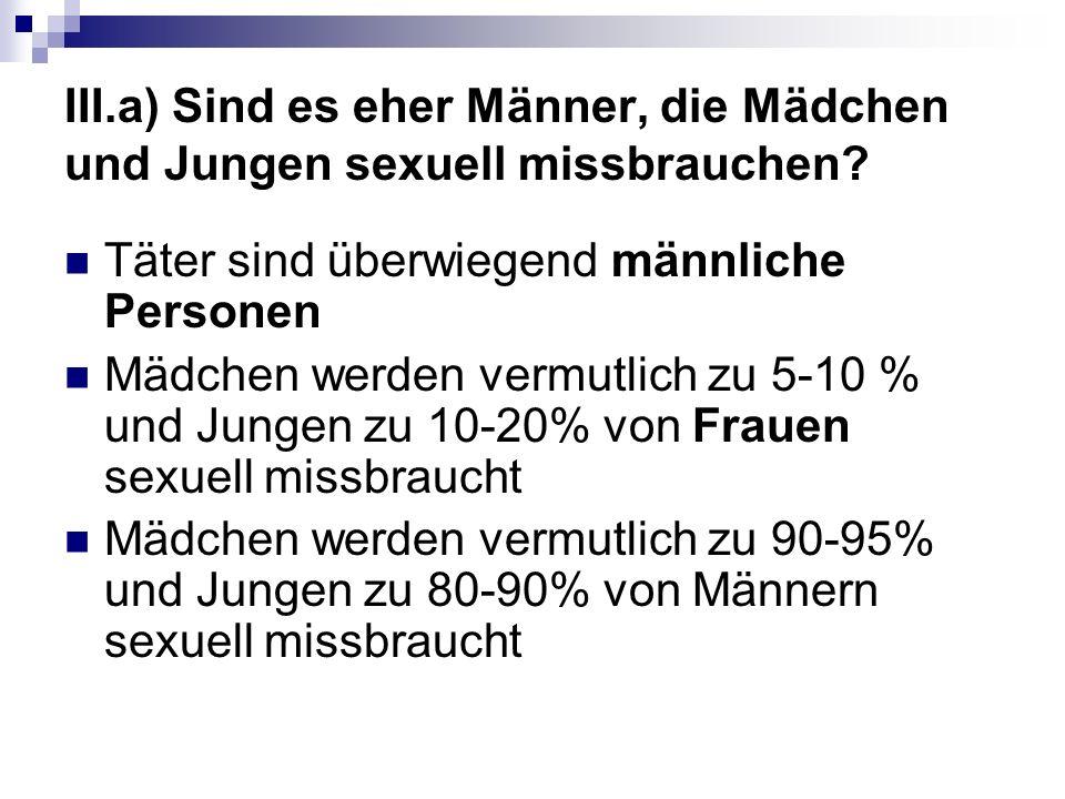 III.a) Sind es eher Männer, die Mädchen und Jungen sexuell missbrauchen.