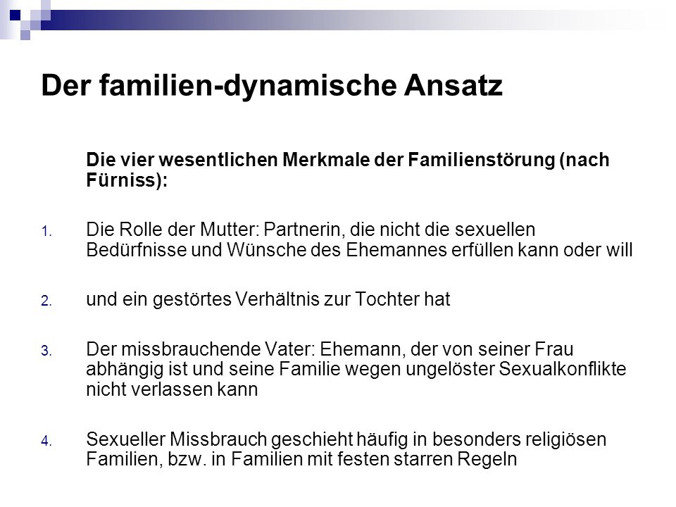 Der familien-dynamische Ansatz Die vier wesentlichen Merkmale der Familienstörung (nach Fürniss): 1.