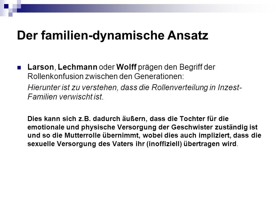 Der familien-dynamische Ansatz Larson, Lechmann oder Wolff prägen den Begriff der Rollenkonfusion zwischen den Generationen: Hierunter ist zu verstehen, dass die Rollenverteilung in Inzest- Familien verwischt ist.