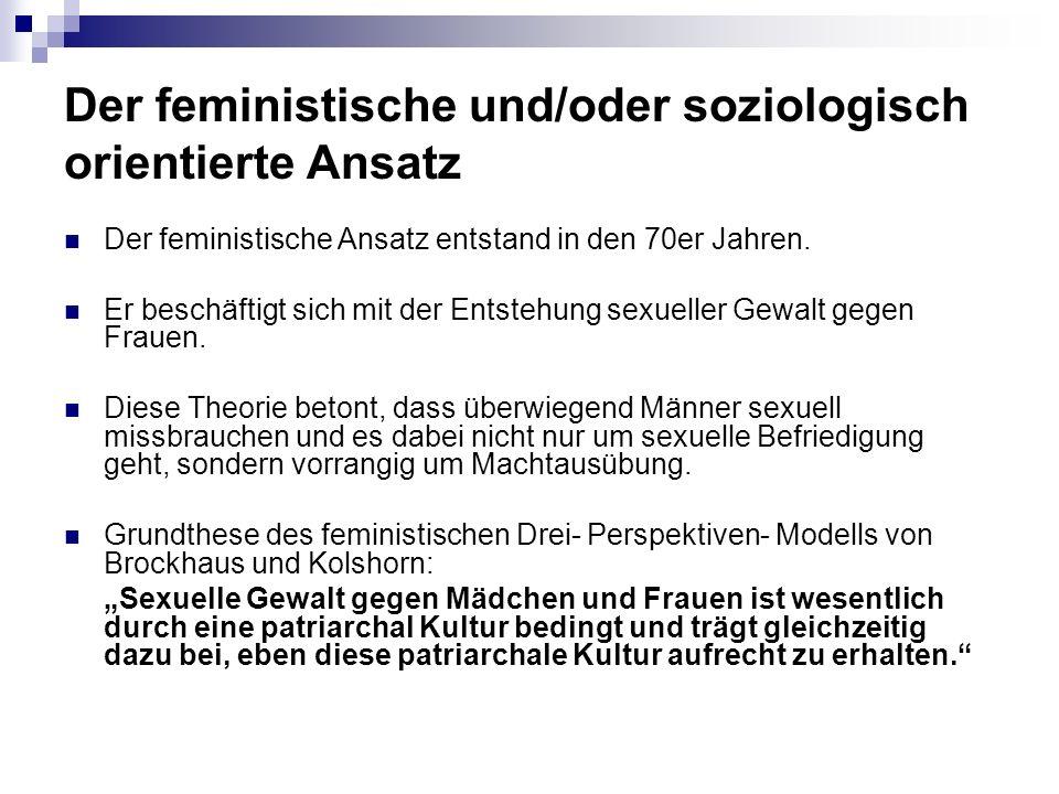 Der feministische und/oder soziologisch orientierte Ansatz Der feministische Ansatz entstand in den 70er Jahren.