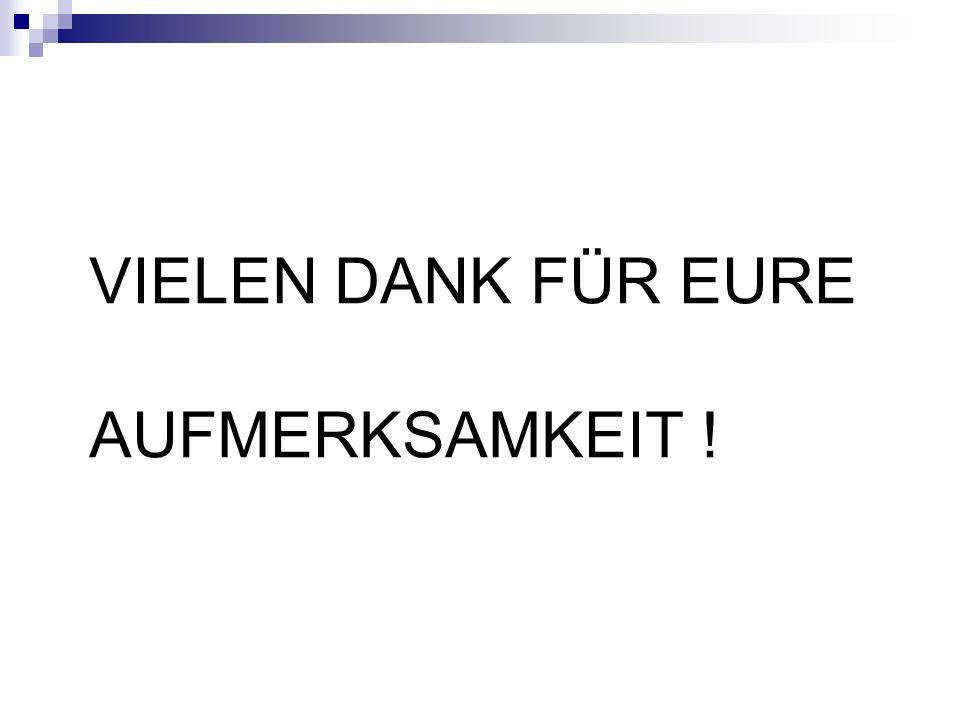 VIELEN DANK FÜR EURE AUFMERKSAMKEIT !
