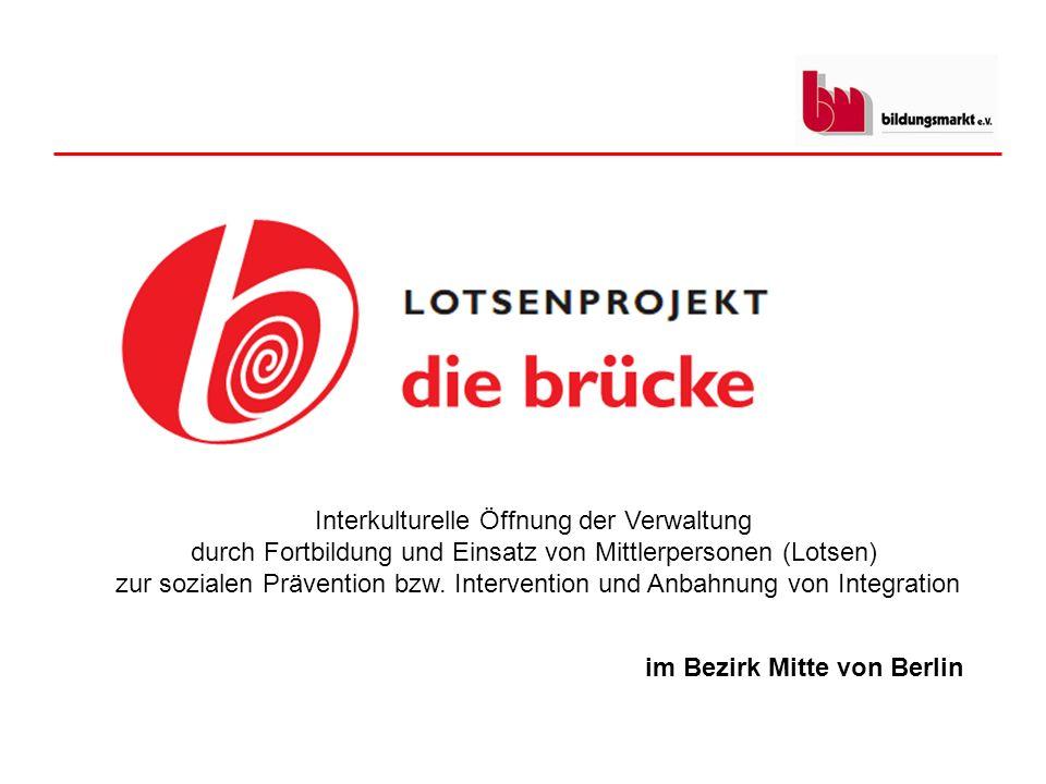 im Bezirk Mitte von Berlin Interkulturelle Öffnung der Verwaltung durch Fortbildung und Einsatz von Mittlerpersonen (Lotsen) zur sozialen Prävention b