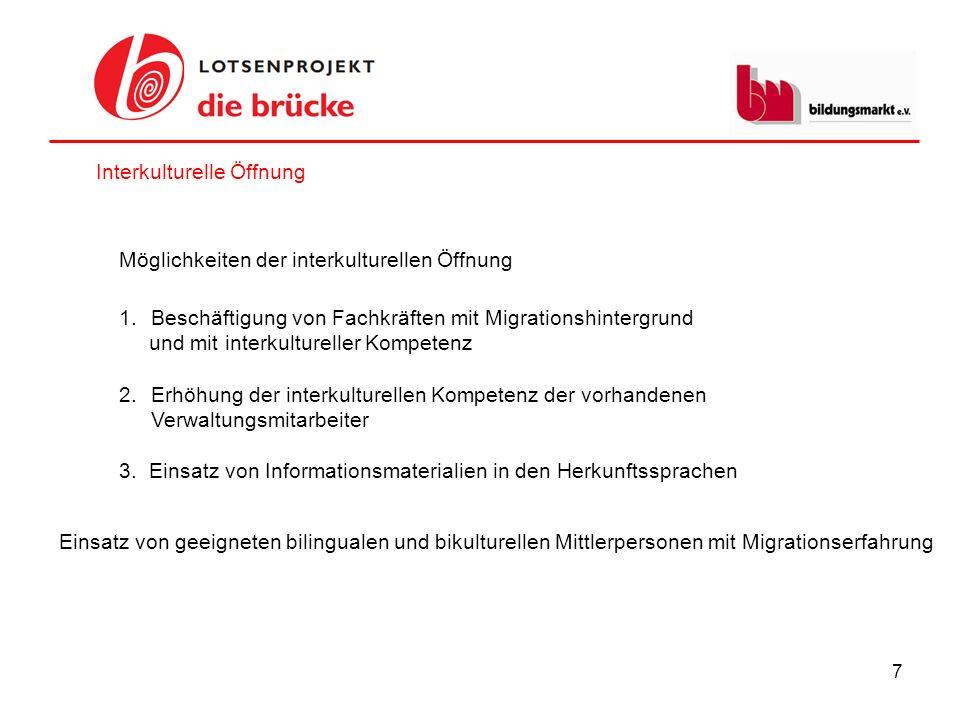 7 Interkulturelle Öffnung 1.Beschäftigung von Fachkräften mit Migrationshintergrund und mit interkultureller Kompetenz 2.Erhöhung der interkulturellen