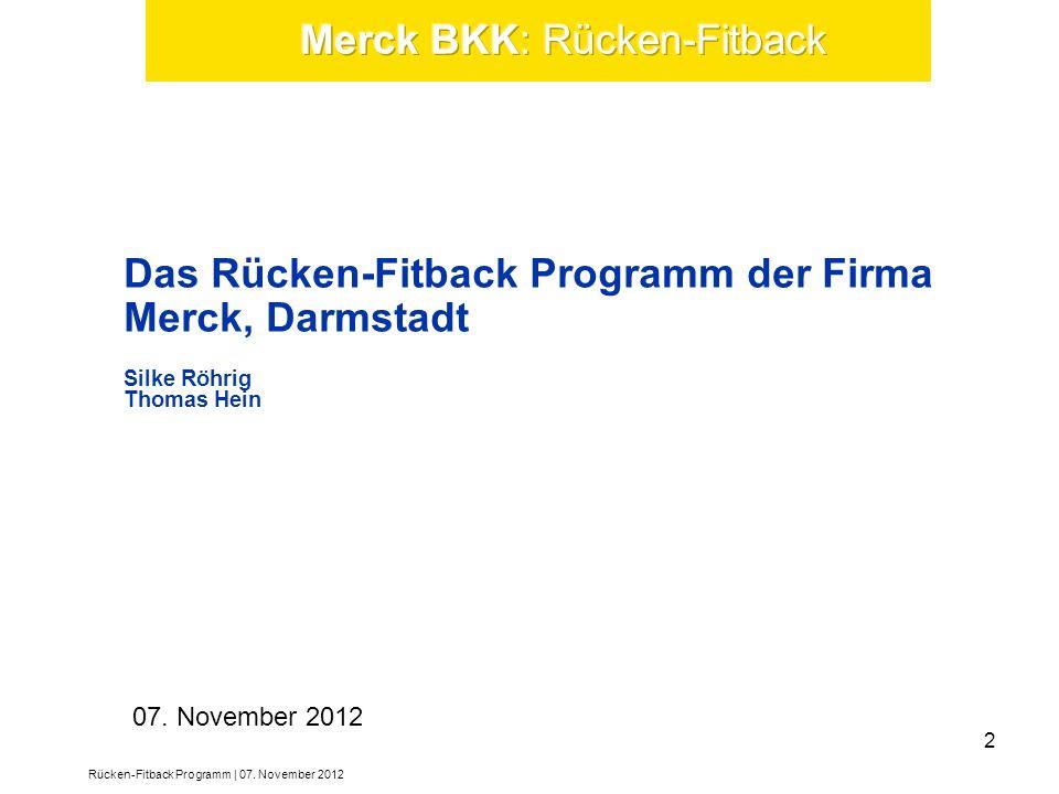 Das Rücken-Fitback Programm der Firma Merck, Darmstadt Silke Röhrig Thomas Hein 07. November 2012 Rücken-Fitback Programm | 07. November 2012 2