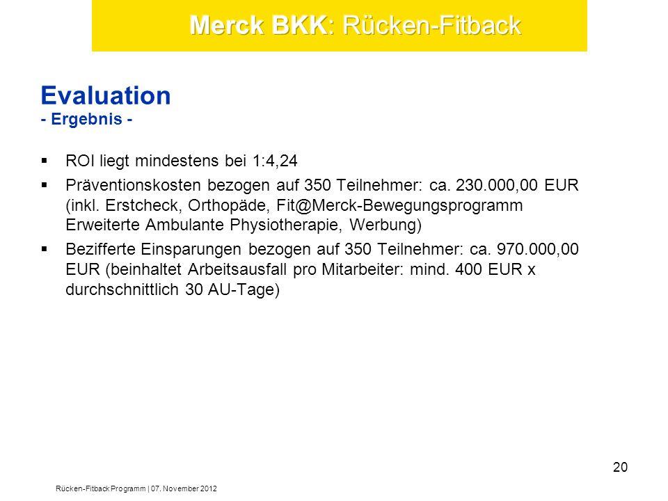 ROI liegt mindestens bei 1:4,24 Präventionskosten bezogen auf 350 Teilnehmer: ca. 230.000,00 EUR (inkl. Erstcheck, Orthopäde, Fit@Merck-Bewegungsprogr