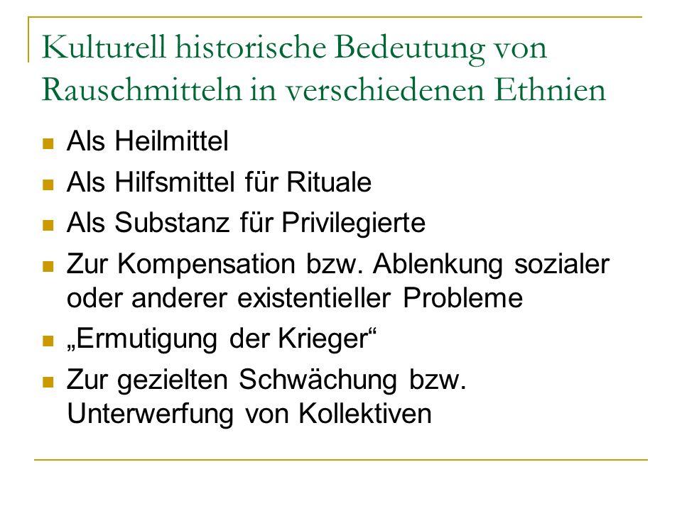 Kulturell historische Bedeutung von Rauschmitteln in verschiedenen Ethnien Als Heilmittel Als Hilfsmittel für Rituale Als Substanz für Privilegierte Z