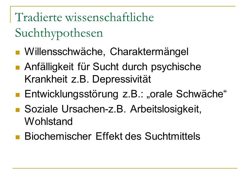Tradierte wissenschaftliche Suchthypothesen Willensschwäche, Charaktermängel Anfälligkeit für Sucht durch psychische Krankheit z.B. Depressivität Entw