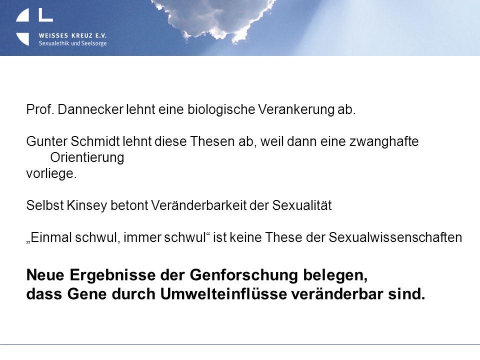 Prof. Dannecker lehnt eine biologische Verankerung ab. Gunter Schmidt lehnt diese Thesen ab, weil dann eine zwanghafte Orientierung vorliege. Selbst K