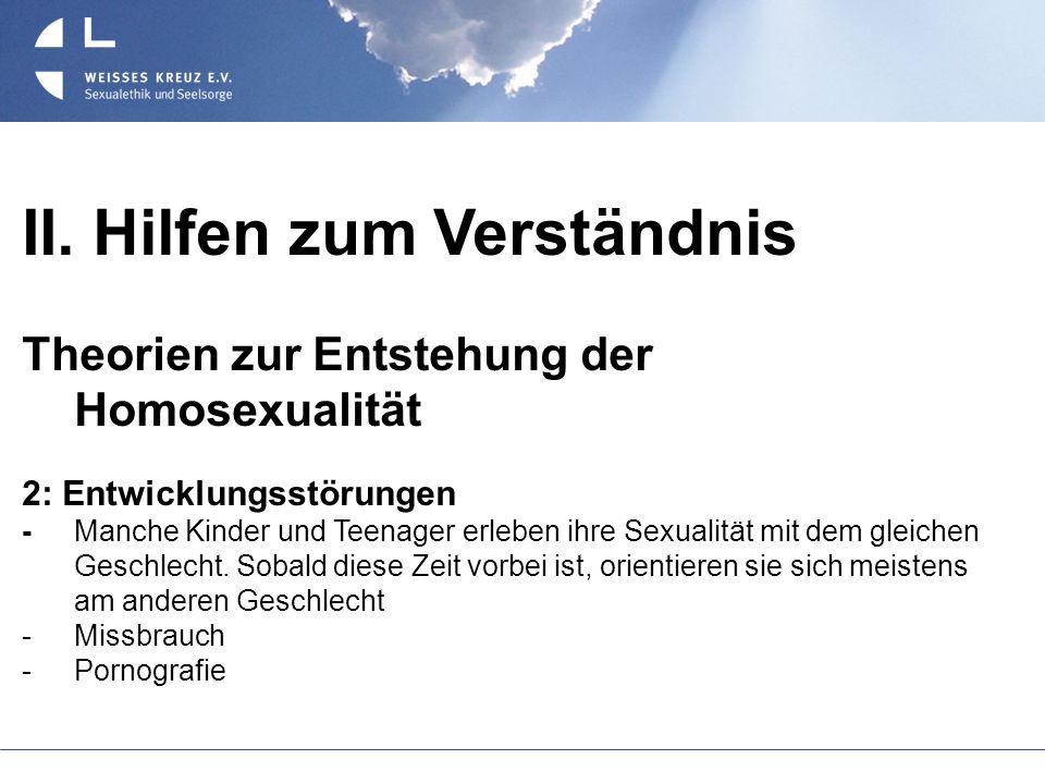 II. Hilfen zum Verständnis Theorien zur Entstehung der Homosexualität 2: Entwicklungsstörungen - Manche Kinder und Teenager erleben ihre Sexualität mi