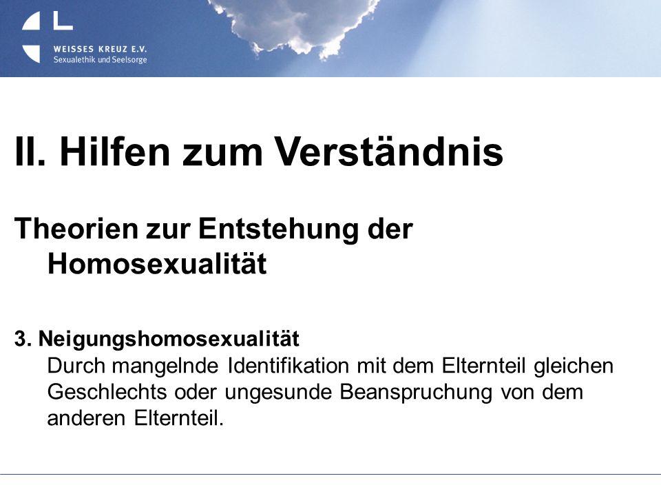 II. Hilfen zum Verständnis Theorien zur Entstehung der Homosexualität 3. Neigungshomosexualität Durch mangelnde Identifikation mit dem Elternteil glei