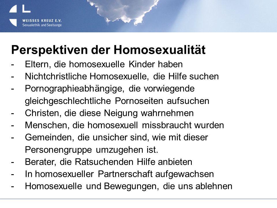 Perspektiven der Homosexualität Eltern, die homosexuelle Kinder haben Nichtchristliche Homosexuelle, die Hilfe suchen Pornographieabhängige, die vorwi