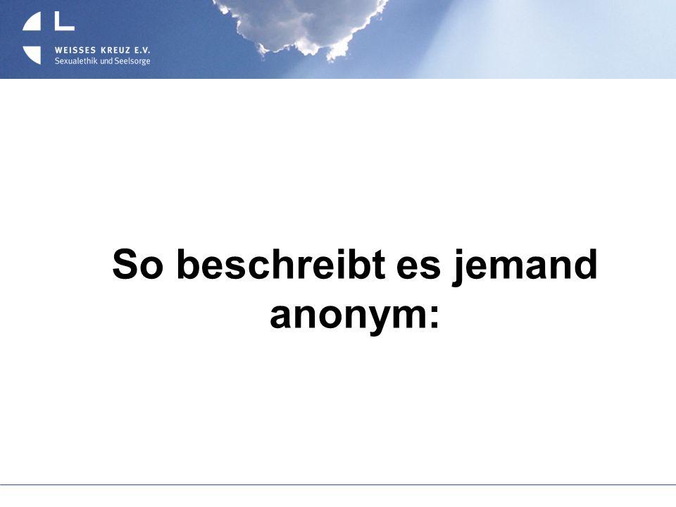 So beschreibt es jemand anonym: