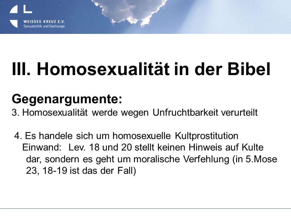 III. Homosexualität in der Bibel Gegenargumente: 3. Homosexualität werde wegen Unfruchtbarkeit verurteilt 4. Es handele sich um homosexuelle Kultprost
