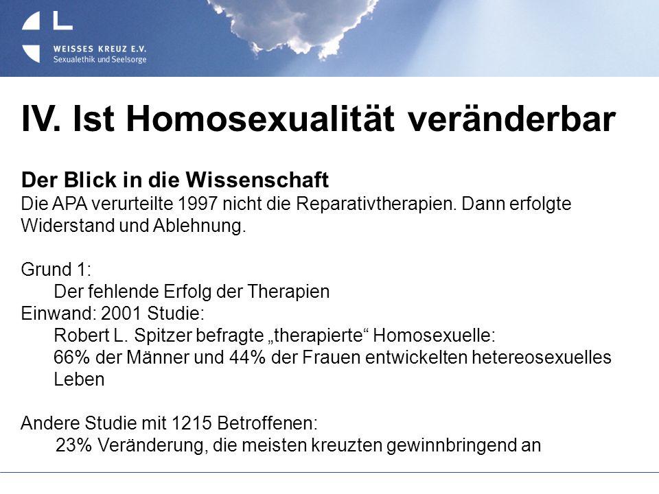 IV. Ist Homosexualität veränderbar Der Blick in die Wissenschaft Die APA verurteilte 1997 nicht die Reparativtherapien. Dann erfolgte Widerstand und A