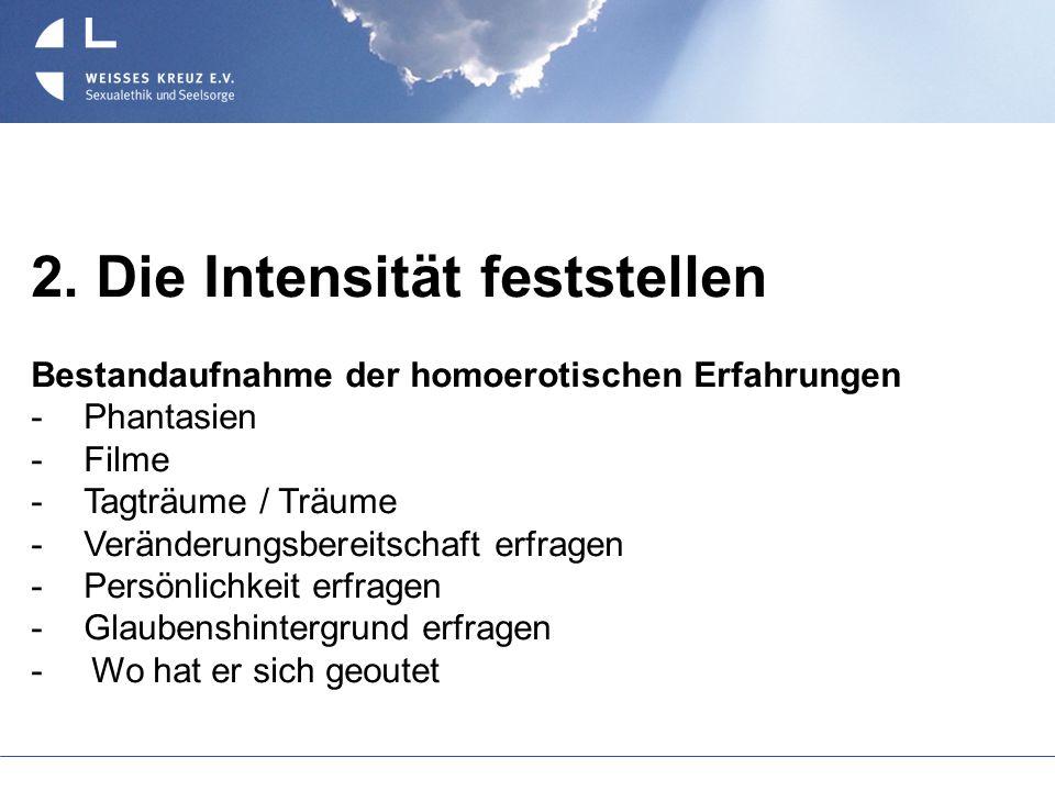 2. Die Intensität feststellen Bestandaufnahme der homoerotischen Erfahrungen Phantasien Filme Tagträume / Träume Veränderungsbereitschaft erfragen Per